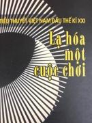 TIỂU THUYẾT VIỆT NAM ĐẦU THẾ KỶ XXI: Lạ hóa một cuộc chơi