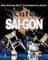 """Vở múa đương đại """"Cafe Saigon"""""""